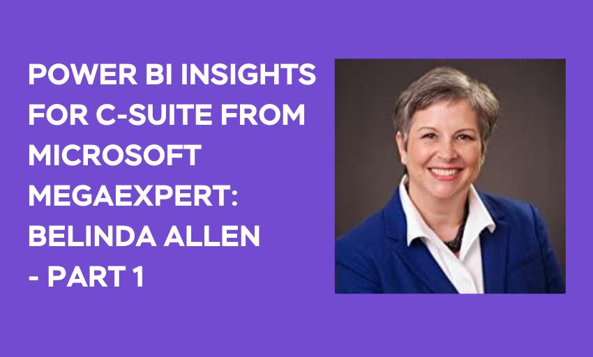 C-Level Analytics Strategies with PowerBI – Insight from Microsoft MegaExpert: Belinda Allen Part 1