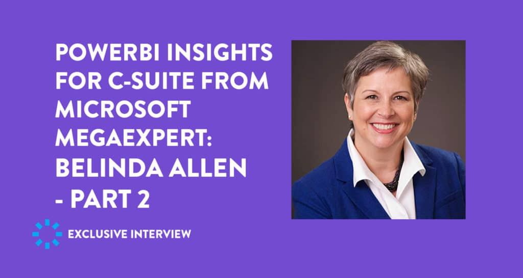Power BI Insights for C-Suite from Microsoft MegaExpert Belinda Allen – Part 2