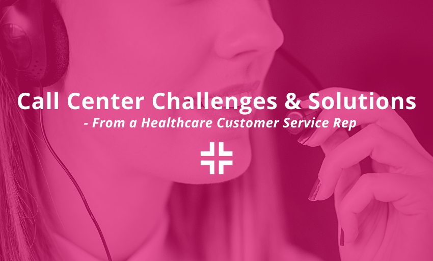 Call Center Challenges & Solutions – From a Healthcare Customer Service Rep