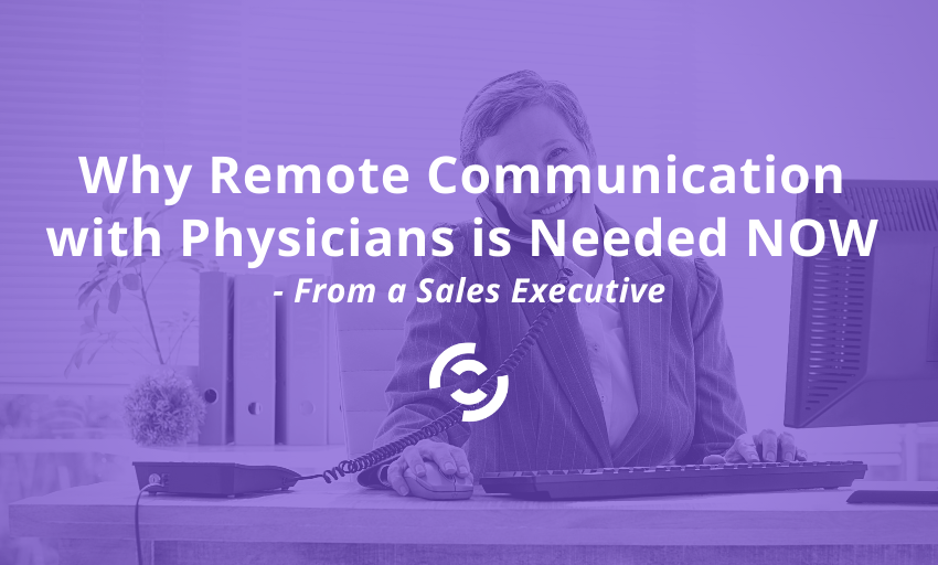 Why Remote Communication with Physicians is Needed NOW- From a Sales Executive