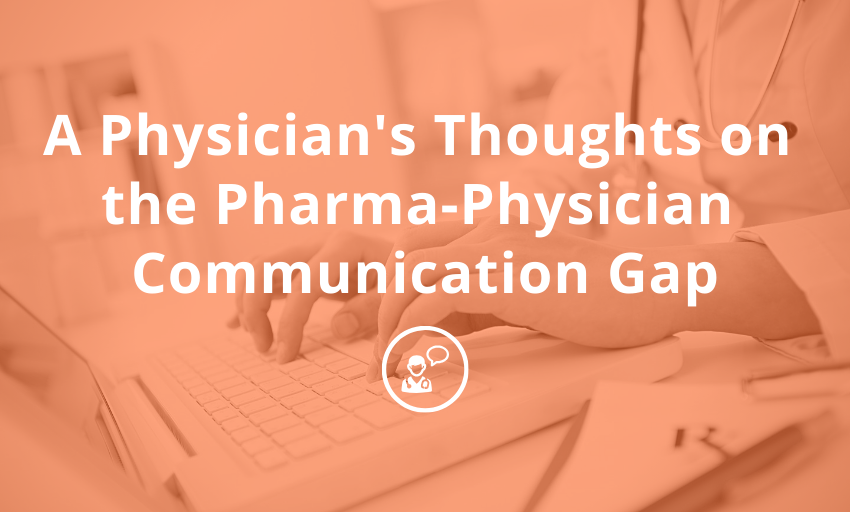 A Physician's Thoughts on the Pharma-Physician Communication Gap