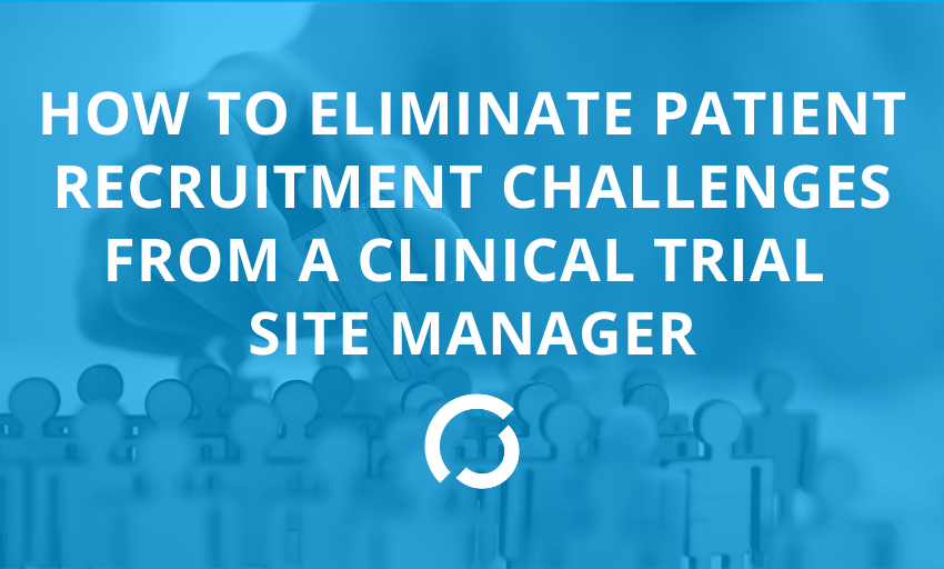 How to Eliminate Patient Recruitment Challenges From A Clinical Trial Site Manager