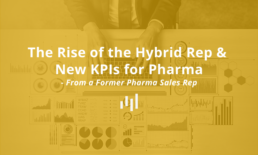 The Rise of the Hybrid Rep & New KPIs for Pharma – From a Former Pharma Sales Rep
