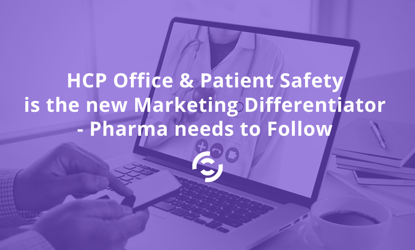 HCP Office & Patient Safety is the new Marketing Differentiator – Pharma needs to Follow